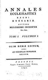Annals ecclesiastici regni Hungariæ. Nunc ad exemplar Rom. recusum