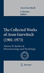 The Collected Works of Aron Gurwitsch (1901-1973): Volume II: Studies in Phenomenology and Psychology