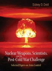 Nuclear Weapons, Scientists, and the Post-Cold War Challenge: Selected Papers on Arms Control
