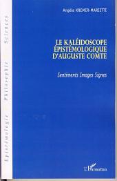 Le kaléidoscope épistémologique d'Auguste Comte: Sentiments, Images, Signes