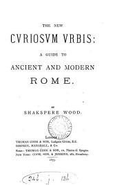 New Curiosum Urbis: A Guide to Ancient & Modern Rome