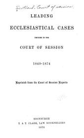 Leading Ecclesiastical Cases: Decided in the Court of Session, 1849-1874