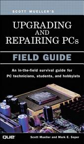 Upgrading and Repairing PCs: Field Guide