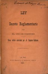 Ley y decreto reglamentario para el uso de timbres: Unica edición autorizada por el supremo gobierno
