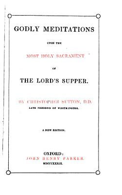 Godly Meditations Upon the Most Holy Sacrament of the Lord s Supper
