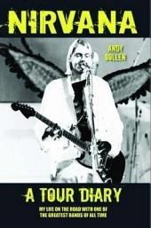 Nirvana, a Tour Diary: My Life on the Road with One of the Greatest Bands of All Time