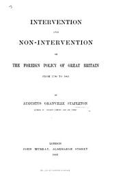 Intervention and Non-intervention; Or, The Foreign Policy of Great Britain from 1790 to 1865