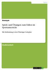 Spiele und Übungen zum Fallen im Sportunterricht: Mit Einbindung in den Thüringer Lehrplan