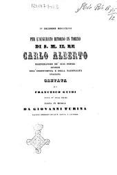 Per l'augurato ritorno in Torino di s.m. il re Carlo Alberto rigeneratore de' suoi popoli ... cantata