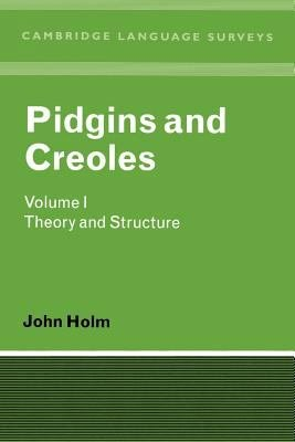 Pidgins and Creoles: Volume 1, Theory and Structure