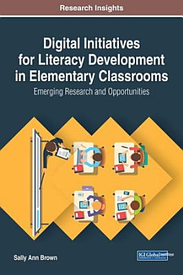 Digital Initiatives for Literacy Development in Elementary Classrooms  Emerging Research and Opportunities