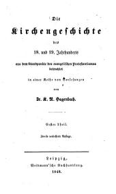 Die Kirchengeschichte des 18. und 19. Jahrhunderts: aus dem Standtpunkte des evangelischen Protestantismus betrachtet in einer Reihe von Vorlesungen, Band 1