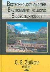 Biotechnology and the Environment Including Biogeotechnology