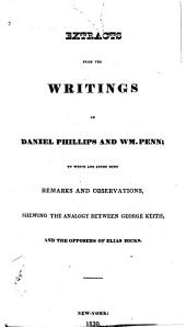 Extracts from the Writings of Daniel Phillips and Wm. Penn, to which are Added Some Remarks and Observations Shewing the Analogy Between George Keith and the Opposers of Elias Hicks