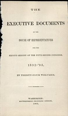 Report of the Secretary of the Interior  Being Part of the Message and Documents Communicated to the Two Houses of Congress at the Beginning of the Second Session of the Fifty second Congress