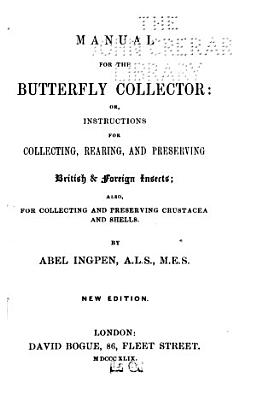 Manual for the Butterfly Collector  Or  Instructions for Collecting  Rearing  and Preserving British   Foreign Insects PDF