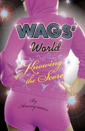 WAGS' World: Knowing the Score: Knowing the Score