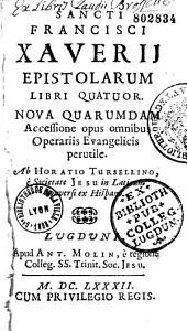 Sancti Francisci Xaverij Epistolarum libri quatuor... Ab Horatio Tursellino... in Latinum conversi ex Hispano (- Appendix a Petro Possino trad)