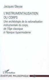 L'INSTRUMENTALISATION DU CORPS: Une archéologie de la rationalisation instrumentale du corps, de l'Âge classique à l'époque hypermoderne