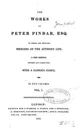 The Works of Peter Pindar, Esq. [pseud.]: To which are Prefixed Memoirs of the Author's Life, Volume 1