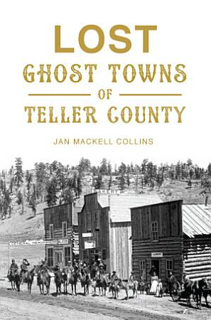 Lost Ghost Towns of Teller County PDF