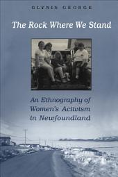 The Rock Where We Stand: An Ethnography of Women's Activism in Newfoundland