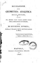 Divinazione sulla geometria analitica degli antichi, ovvero sul metodo usato dalle greche scuole nella risoluzione de' problemi, opera di Giuseppe Scorza, ..