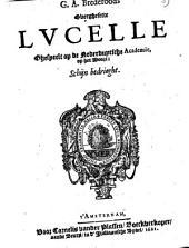 G.A. Brederoods Overghesette Lucelle ghespeelt op de Nederduytsche Academie, op het woort: Schijn bedrieght: Volume 1