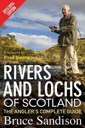 Rivers and Lochs of Scotland 2013/2014 Edition: The Angler's Complete Guide