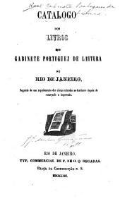 Catalogo dos livros do Gabinete Portuguez de Leitura no Rio de Janeiro, seguido de um supplemento das obras entradas no Gabinete depois de començada a impressão