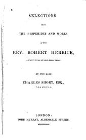Selections from The Hesperides and works of the Rev. Robert Herrick ... by ... Charles Short