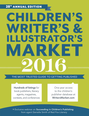 Children s Writer s   Illustrator s Market 2016 PDF