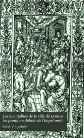 Les incunables de la ville de Lyon et les premiers débuts de l'imprimerie