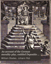 An Account of the German Morality-play, Entitled Depositio Cornuti Typographici, as Performed in the 17th and 18th Centuries: With a Rhymical Translation of the German Version of 1648