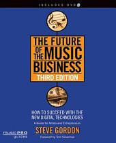 The Future of the Music Business: How to Succeed with the New Digital Technologies, Edition 3