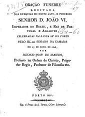 Oração funebre recitada nas exequias do muito alto: e poderoso senhor D. João VI. celebradas na santa sé do Porto pelo ill. mo senado da camara em 27 de abril de 1826