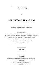 Notæ in Aristophanem sedula recensione collatae ex editionibus Brunckii, Reisigii, Beckii, Dindorfii: Volume 3