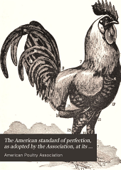 The American Standard of Perfection, as Adopted by the Association, at Its Twenty-second Annual Meeting at Boston, Massachusetts, 1898: Containing a Complete Description of All the Recognized Varieties of Fowls