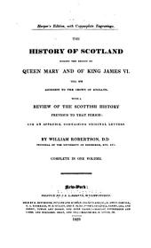 The history of Scotland during the reigns of Queen Mary and of King James VI: till his accession to the crown of England