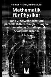 Mathematik für Physiker: Band 2: Gewöhnliche und partielle Differentialgleichungen, mathematische Grundlagen der Quantenmechanik, Ausgabe 3