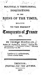 Political & Theological Disquisitions on the Signs of the Times, relative to the present conquests of France, etc