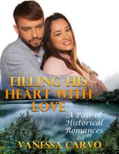 Filling His Heart With Love: A Pair of Historical Romances