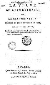 La Veuve du républicain ou le Calomniateur. Comédie en trois actes et en vers, par... Lesur, représentée pour la première fois, le 3 frimaire de l'an 2, sur le théâtre de l'Opéra-comique-national...