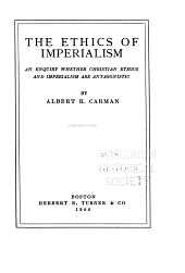 The Ethics of Imperialism: An Enquiry Whether Christian Ethics and Imperialism are Antagonistic