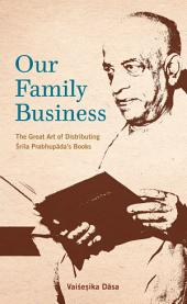 Our Family Business: The Great Art of Distributing Srila Prabhupada's Books