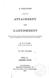 A Treatise on the Law of Attachment and Garnishment: With an Appendix Containing a Compilation of the Statutes of the Different States and Territories Now in Force Governing Suits by Attachment, Volume 2