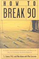 How to Break 90: An Easy Approach for Breaking Golf's Toughest Scoring Barrier