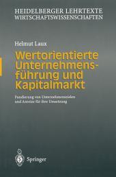 Wertorientierte Unternehmensführung und Kapitalmarkt: Fundierung von Unternehmenszielen und Anreize für ihre Umsetzung