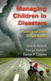 Managing Children in Disasters: Planning for Their Unique Needs