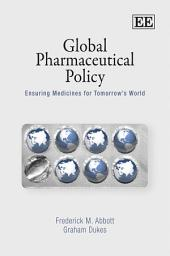 Global Pharmaceutical Policy: Ensuring Medicines for Tomorrow's World